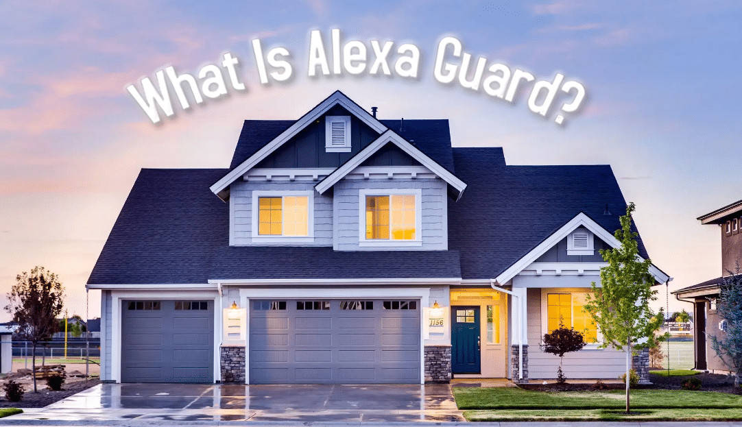 What is Alexa Guard and How Does It Work?