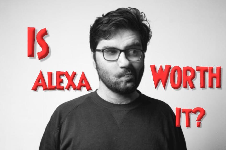 Is Alexa Worth It